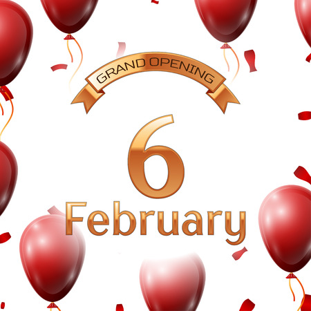 6th: Golden ribbon with inscription grand opening the sixth of February on white background red air balloons with confetti. Vector Illustration