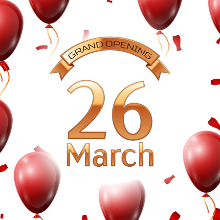 twenty six: Golden ribbon with inscription grand opening the twenty sixth of March on white background red air balloons with confetti. Vector Illustration Illustration
