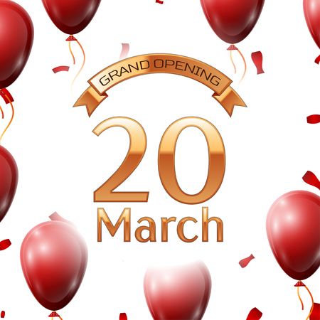 Golden ribbon with inscription grand opening the twentieth of March on white background red air balloons with confetti. Vector Illustration Illustration