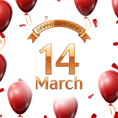 fourteenth: Golden ribbon with inscription grand opening the fourteenth of March on white background red air balloons with confetti. Vector Illustration
