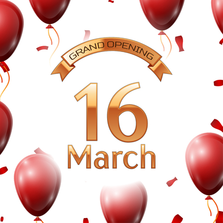 Golden ribbon with inscription grand opening the sixteenth of March on white background red air balloons with confetti. Vector Illustration