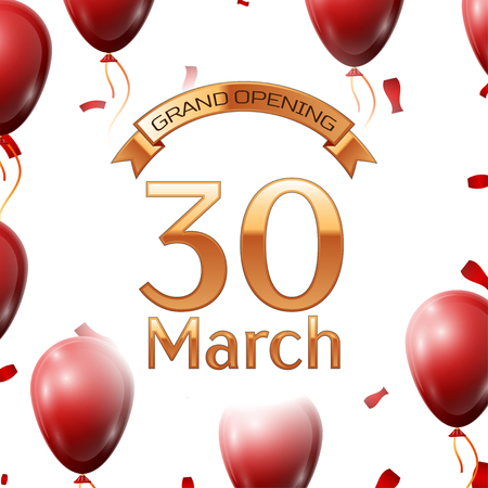 commemorate: Golden ribbon with inscription grand opening the thirtieth of March on white background red air balloons with confetti. Vector Illustration