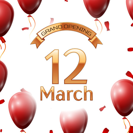 commemorate: Golden ribbon with inscription grand opening the twelfth of March on white background red air balloons with confetti. Vector Illustration