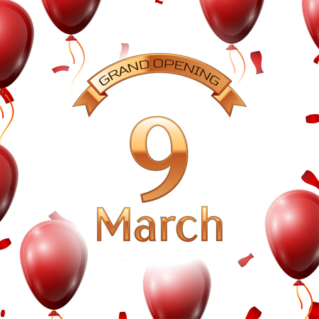 ninth: Golden ribbon with inscription grand opening the ninth of March on white background red air balloons with confetti. Vector Illustration