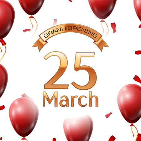 twenty fifth: Golden ribbon with inscription grand opening the twenty fifth of March on white background red air balloons with confetti. Vector Illustration Illustration