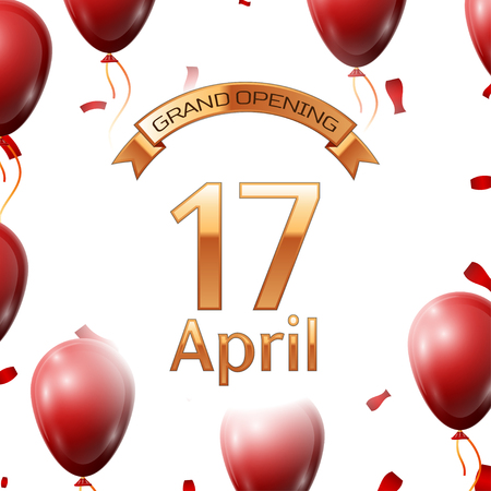 Golden ribbon with inscription grand opening the seventeenth of April on white background red air balloons with confetti. Vector Illustration