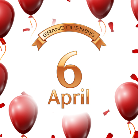 Golden ribbon with inscription grand opening the sixth of April on white background red air balloons with confetti. Vector Illustration