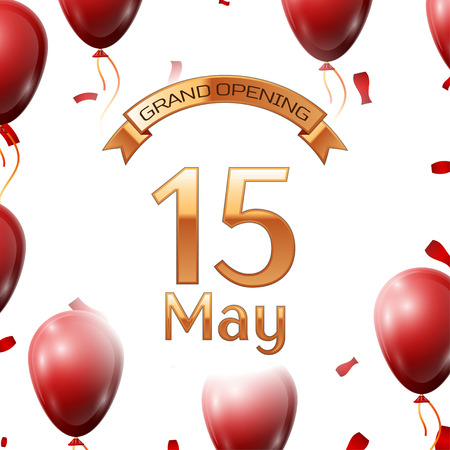 Golden ribbon with inscription grand opening the fifteenth of May on white background red air balloons with confetti. Vector Illustration