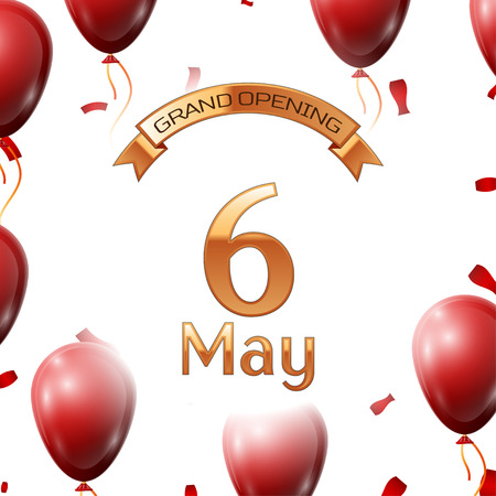 Golden ribbon with inscription grand opening the sixth of May on white background red air balloons with confetti. Vector Illustration