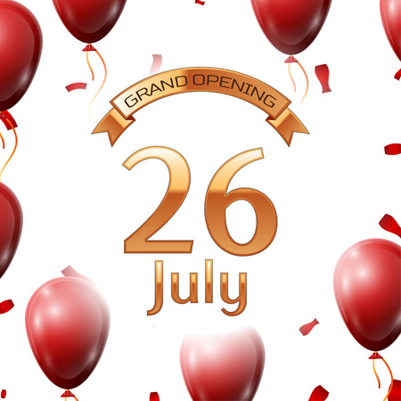 Golden ribbon with inscription grand opening the twenty sixth of July on white background red air balloons with confetti.