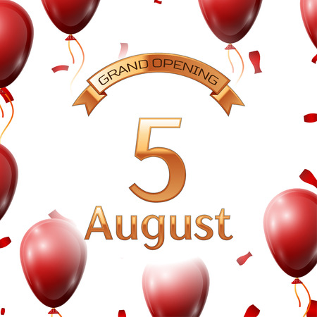 Golden ribbon with inscription grand opening the fifth of August on white background red air balloons with confetti.