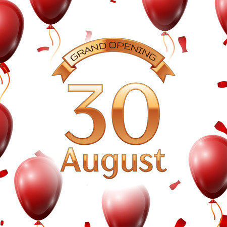 commemorate: Golden ribbon with inscription grand opening the thirtieth of August on white background red air balloons with confetti. Illustration