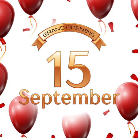 Golden ribbon with inscription grand opening the fifteenth of September on white background red air balloons with confetti. Vector Illustration