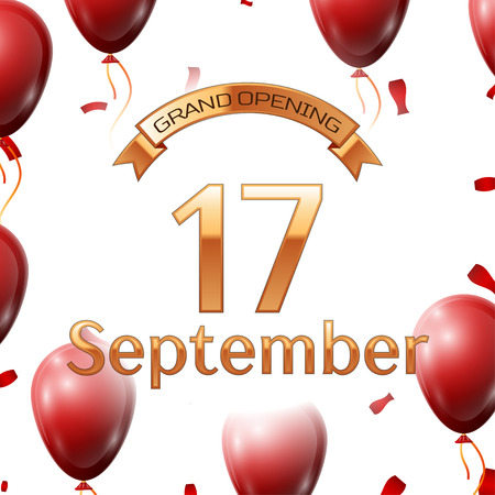 seventeenth: Golden ribbon with inscription grand opening the seventeenth of September on white background red air balloons with confetti. Vector Illustration