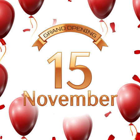 Golden ribbon with inscription grand opening the fifteenth of November on white background red air balloons with confetti. Vector Illustration