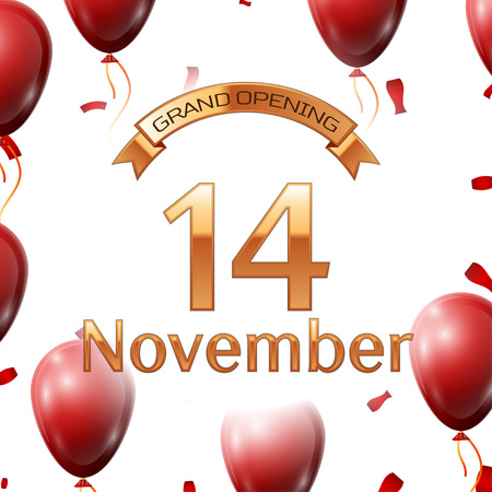 fourteenth: Golden ribbon with inscription grand opening the fourteenth of November on white background red air balloons with confetti. Vector Illustration