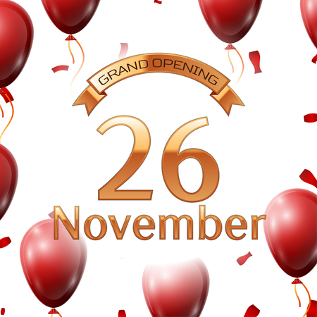 twenty six: Golden ribbon with inscription grand opening the twenty sixth of November on white background red air balloons with confetti. Vector Illustration