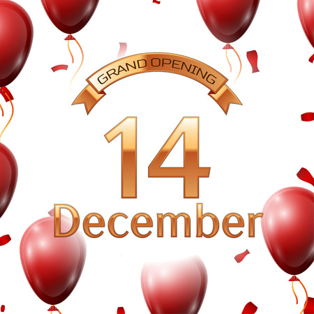 fourteenth: Golden ribbon with inscription grand opening the fourteenth of December on white background red air balloons with confetti. Vector Illustration