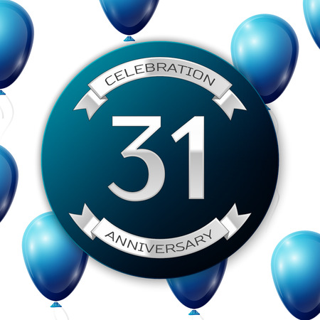 31th: Silver number thirty one years anniversary celebration on blue circle paper banner with silver ribbon. Realistic blue balloons with ribbon on white background. Vector illustration.