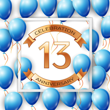 13th: Realistic blue balloons with ribbon in centre golden text thirteen years anniversary celebration with ribbons in white square frame over white background. Vector illustration