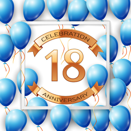 Realistic blue balloons with ribbon in centre golden text eighteen years anniversary celebration with ribbons in white square frame over white background. Vector illustration
