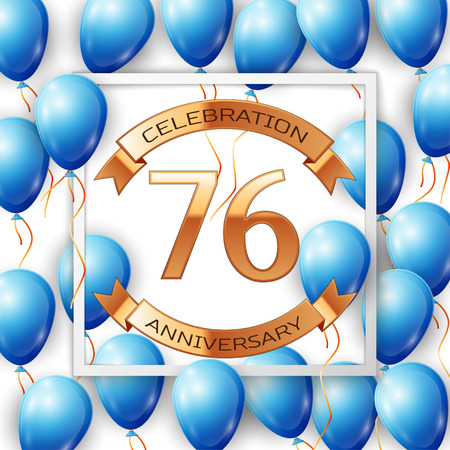 filled: Realistic blue balloons with ribbon in centre golden text seventy six years anniversary celebration with ribbons in white square frame over white background. Vector illustration