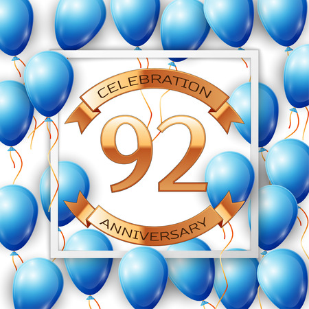 92: Realistic blue balloons with ribbon in centre golden text ninety two years anniversary celebration with ribbons in white square frame over white background. Vector illustration