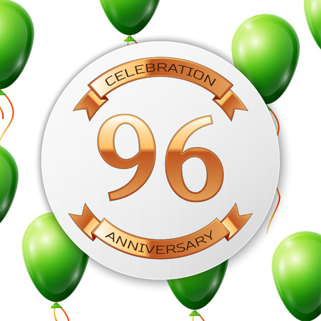Golden number ninety six years anniversary celebration on white circle paper banner with gold ribbon. Realistic green balloons with ribbon on white background. illustration.