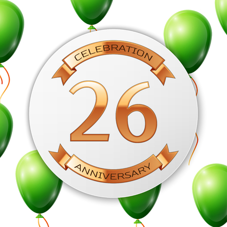 twenty six: Golden number twenty six years anniversary celebration on white circle paper banner with gold ribbon. Realistic green balloons with ribbon on white background. illustration.