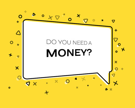 Geometric banner with inscription Do you need a money on yellow background. Template for speech bubble, banner, sticker, price tag, badge, poster. Vector illustration