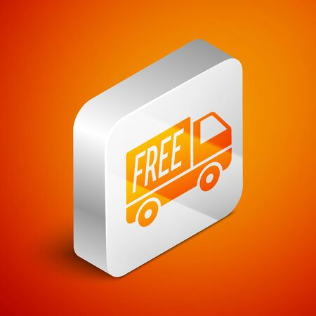 Isometric Free delivery service icon isolated on orange background. Free shipping. 24 hour and fast delivery. Silver square button. Vector Illustration