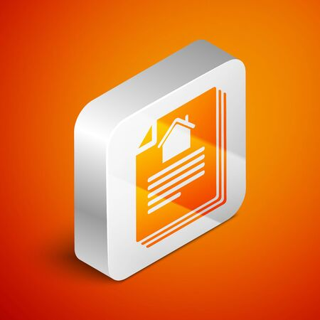Isometric House contract icon isolated on orange background. Contract creation service, document formation, application form composition. Silver square button. Vector Illustration