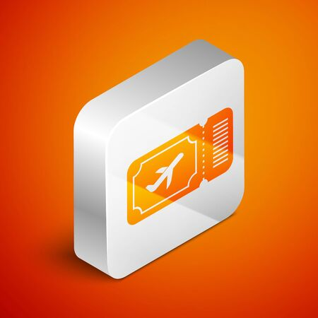 Isometric Airline ticket icon isolated on orange background. Plane ticket. Silver square button. Vector Illustration