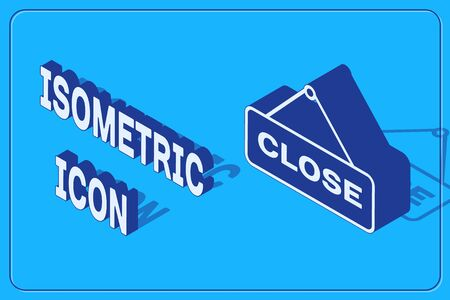 Isometric Hanging sign with text Close icon isolated on blue background. Business theme for cafe or restaurant. Vector Illustration