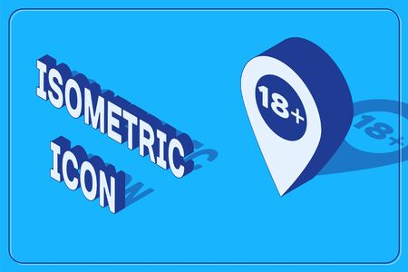 Isometric Map pointer with 18 plus icon isolated on blue background. Age restriction symbol. 18 plus content sign. Adults content only icon. Vector Illustration