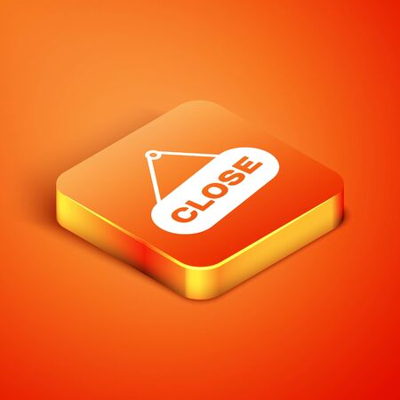 Isometric Hanging sign with text Close icon isolated on orange background. Business theme for cafe or restaurant. Vector Illustration