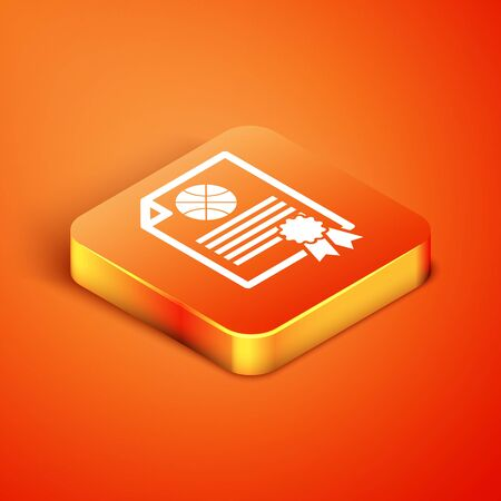 Isometric Certificate template basketball award icon isolated on orange background. Achievement, award, degree, grant, diploma concepts. Vector Illustration