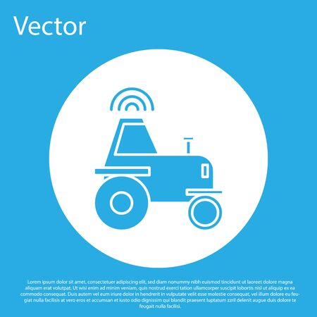 Blue Self driving wireless tractor on a smart farm icon isolated on blue background. Smart agriculture implement element. White circle button. Vector Illustration