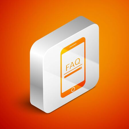 Isometric Mobile phone with text FAQ information icon isolated on orange background. Frequently asked questions. Silver square button. Vector Illustration