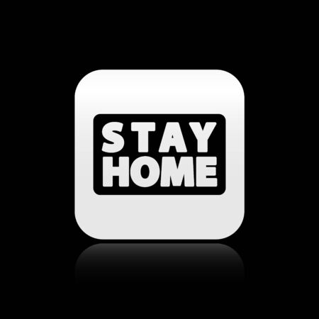 Black Stay home icon isolated on black background. Corona virus 2019-nCoV. Silver square button. Vector.