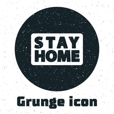 Grunge Stay home icon isolated on white background. Corona virus 2019-nCoV. Monochrome vintage drawing. Vector.