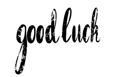 Good luck hand drawn lettering. Grunge brush calligraphy with scratch. Vector element for greeting card, print and your creativity