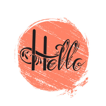 Handwritten Lettering Hello on grunge circle with scratch. The object is separate from the background. Vector element for cards, t-shirt printing and your design