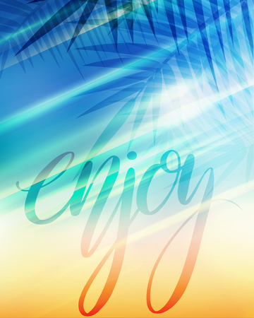 Summer greeting card with Enjoy hand drawn lettering, blurred background and palm branches.  Beach with brush calligraphy and sun rays. Vector background for your creativity