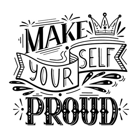 Make yourself proud. Lettering original composition. Inspirational quote. Positive phrase with decoration. Slogan calligraphy for cards, posters, cups, t-shirts and your design