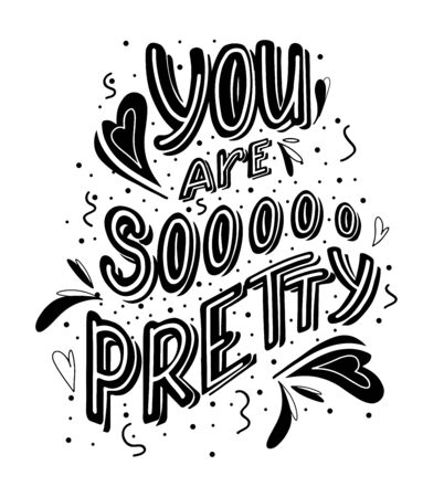 You are so pretty hand drawn monochrome lettering with doodle heart and leaves decoration. Cute funny compliment for card, print on t-shirt and cup. Inspirational quote for love expression