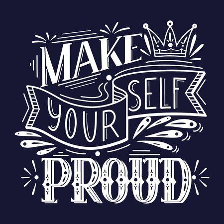 Mach dich selber stolz. Weiße Schrift auf dunklem Hintergrund. Inspirierendes Zitat. Positiver Satz mit Doodle-Dekoration. Slogan-Kalligraphie für Karten, Poster, Tassen, T-Shirts und Ihr Design