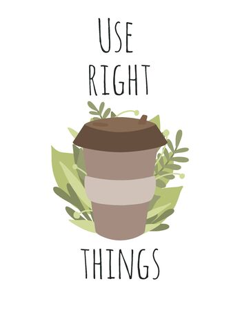 Use right things. Bamboo cup for coffee or tea with green leaves. Zero waste items with lettering. Recyclable products. Flat vector illustration for greeting card, print, banner and your creativity. Ilustração