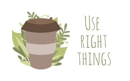 Use right things. Bamboo cup for coffee or tea with green leaves. Zero waste items with lettering. Recyclable products. Horizontal illustration for greeting card, print, banner and your creativity.
