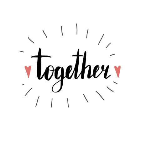 Together. Calligraphy brush isolated on a white background. Lettering with hearts. Vector ink inscription for cards, banners, prints on t-shirts and your creativity. Ilustrace
